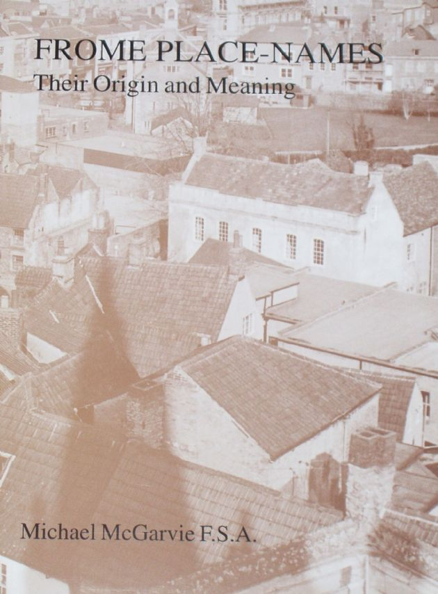 Frome Place-Names, Their Origin and Meaning, by Michael McGarvie